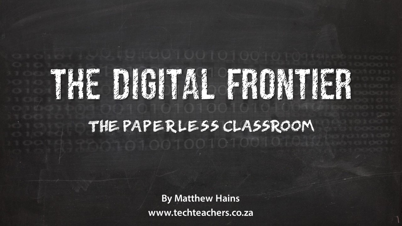 The Digital Frontier – A Paperless Classroom – M Hains 2017 – movie version